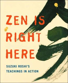 Zen Is Right Here: Teaching Stories and Anecdotes of Shunryu Suzuki, Author of