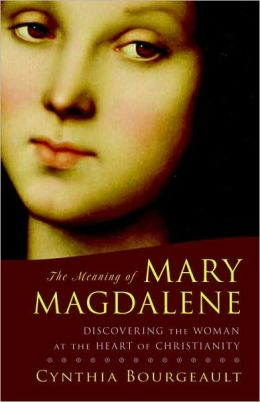 The Meaning of Mary Magdalene: Discovering the Woman at the Heart of Christianity