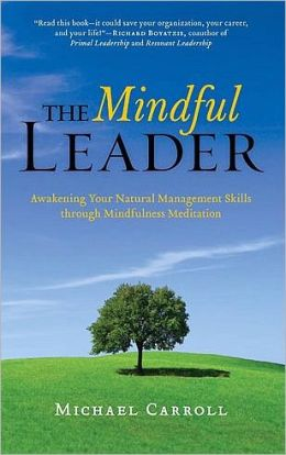 Mindful Leader: Awakening Your Natural Management Skills Through Mindfulness Meditation