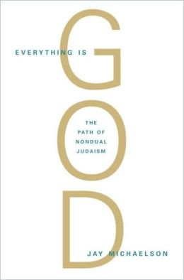 Everything Is God: The Radical Path of Nondual Judaism
