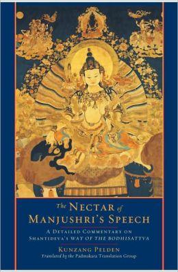 The Nectar of Manjushri's Speech: A Detailed Commentary on Shantideva's Way of the Bodhisattva