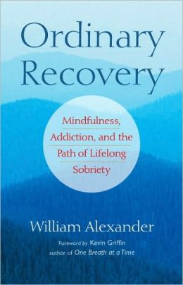 Ordinary Recovery: Mindfulness, Addiction, and the Path of Lifelong Sobriety