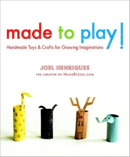 Made to Play!: Handmade Toys and Crafts for Growing Imaginations