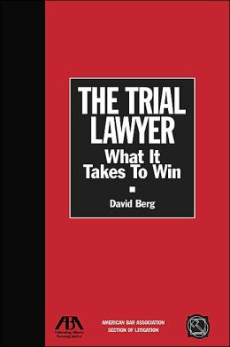 Trial Lawyer: What It Takes to Win