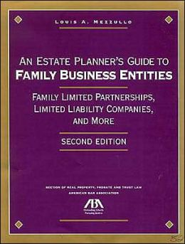 Estate Planner's Guide to Family Business Entities: Family Limited Partnerships, Limited Liability Companies, and More