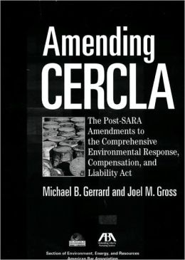 Amending CERCLA: The Post-Sara Amendments to the Comprehensive Environmental Response, Compensation, and Liability Act