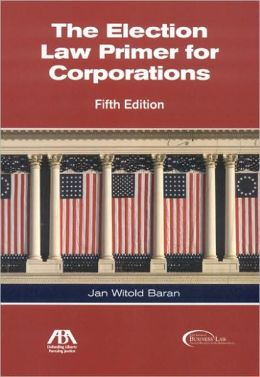 The Election Law Primer for Corporations, Fifth Edition