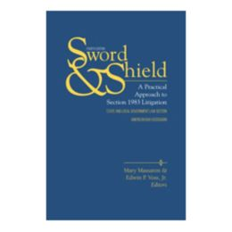 Sword and Shield: A Practical Approach to Section 1983 Litigation