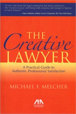 The Creative Lawyer: Imagine and Realize Your Path to Professional Satisfaction
