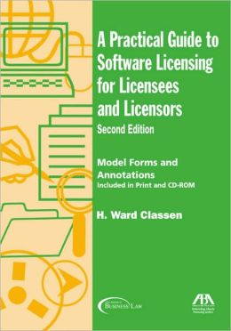 Practical Guide to Software Licensing for Licensees and Licensors, Second Edition: Model Forms and Annotations