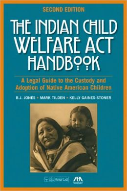 Indian Child Welfare ACT Handbook: A Legal Guide to the Custody and Adoption of Native American Children