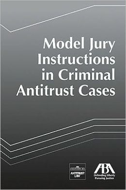 Model Jury Instructions in Criminal Antitrust Cases