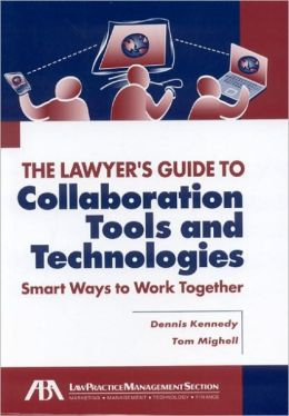 Lawyer's Guide to Collaboration Tools and Technologies: Smart Ways to Work Together