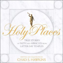 Holy Places: True Stories of Faith, Miracles, and Latter-day Temples