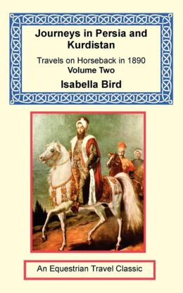 Journeys in Persia and Kurdistan: Journeys on Horseback in1890: Volume II