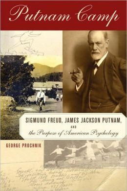 Putnam Camp: Sigmund Freud, James Jackson Putnam, and the Purpose of American Psychology