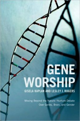 Gene Worship: Moving Beyond the Nature/ Nurture Debate Over Genes, Brain and Gender