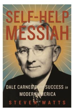 Self-help Messiah: Dale Carnegie and Success in Modern America