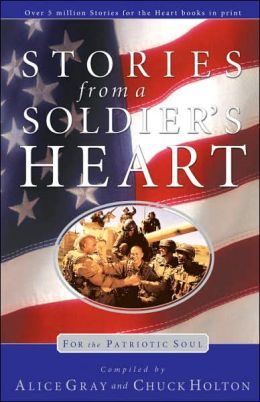 Stories from a Soldier's Heart for the Patriotic Soul