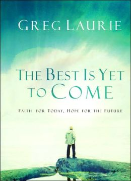 The Best Is yet to Come: Faith for Today, Hope for the Future