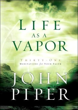 Life as a Vapor: Thirty-One Meditations for Your Faith