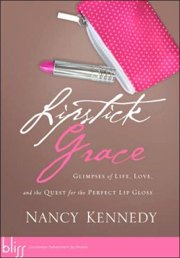 Lipstick Grace: Glimpses of Life, Love, and the Quest for the Perfect Lip Gloss