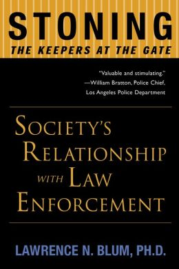 Stoning the Keepers at the Gate: Society's Relationship with Law Enforcement