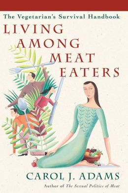 Living among Meat Eaters: The Vegetarians' Survival Handbook