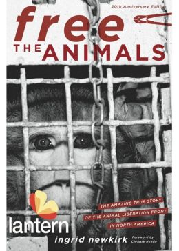 Free the Animals 20th Anniversary Edition: The Amazing True Story of the Animal Liberation Front in North America