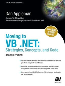 Moving to VB .NET: Strategies, Concepts, and Code