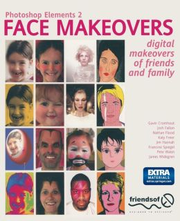 Photoshop Elements 2 Face Makeovers: Digital Makeovers of Friends and Family