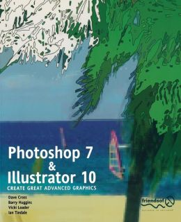Photoshop 7 and Illustrator 10: Create Great Advanced Graphics