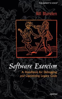 Software Exorcism: A Handbook for Debugging and Optimizing Legacy Code