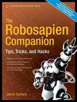 The Robosapien Companion: Tips, Tricks, and Hacks