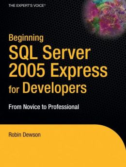 Beginning SQL Server 2005 Express for Developers: From Novice to Professional