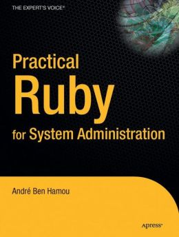 Practical Ruby for System Administration Andr??? Ben Hamou