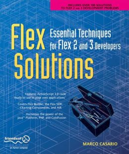 Flex Solutions: Essential Techniques for Flex 2 and 3 Developers