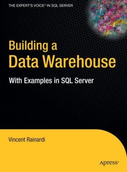Building a Data Warehouse: With Examples in SQL Server