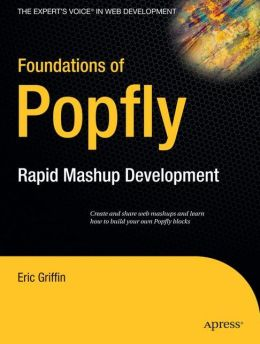 Foundations of Popfly: Rapid Mashup Development