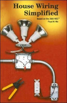 House Wiring Simplified: Based on the 2005 NEC