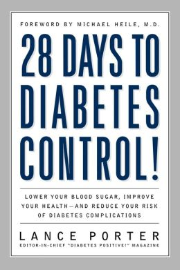28 Days to Diabetes Control!: How to Lower Your Blood Sugar, Improve Your Health, and Reduce Your Risk of Diabetes Complications