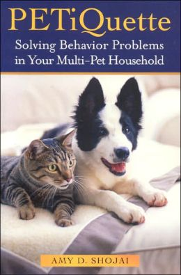 Petiquette: Solving Behavior Problems in Multi-Pet Households