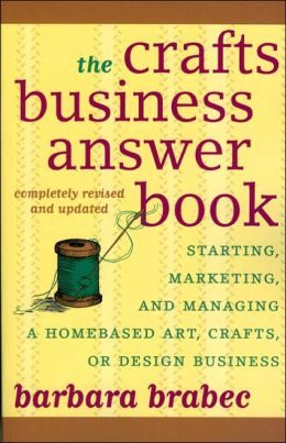 Crafts Business Answer Book: Starting, Managing, and Marketing a Homebased Arts, Crafts, or Design Business