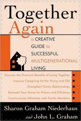 Together Again: A Creative Guide to Successful Multi-Generational Living