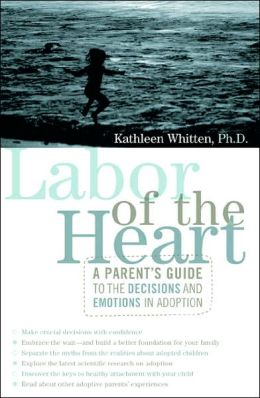 Labor of the Heart: A Parent's Guide to the Decisions and Emotions in Adoption