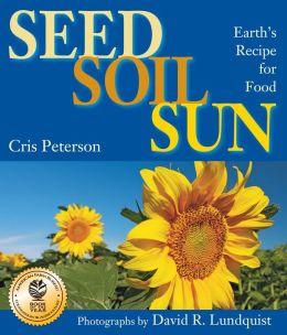 Seed, Soil, Sun: Earth's Recipe for Food