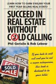 Succeed in Real Estate Without Cold Calling: Learn How to Earn $100,000 Your First Year Selling Real Estate!