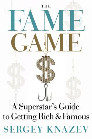 The Fame Game: A Superstar's Guide to Getting Rich and Famous