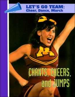 Chants, Cheers, and Jumps (Let's Go Team--Cheer, Dance, March Series)