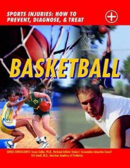Basketball: Sports Injuries: How to Prevent, Diagnose and Treat